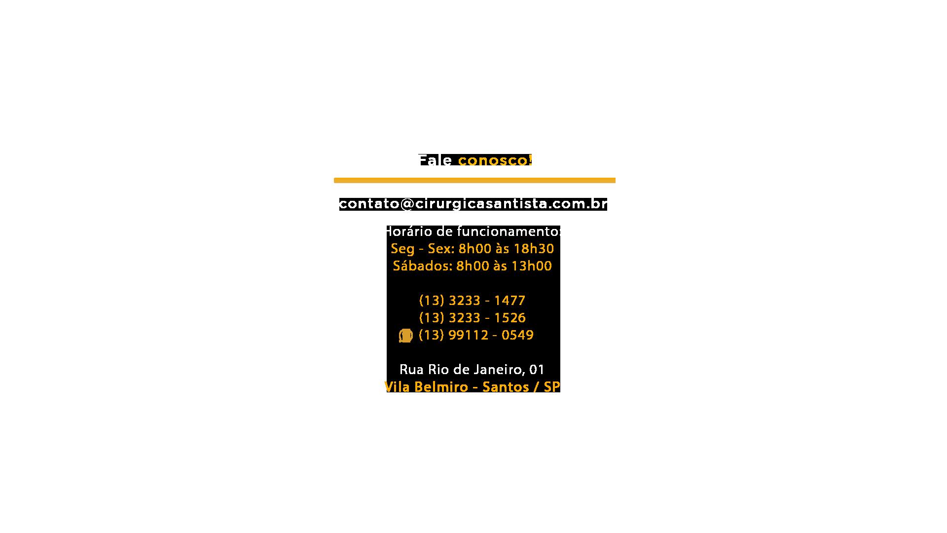 Fale conosco! e-mail: contato@cirurgicasantista.com.br - Telefones: (13) 3233 - 1477 / (13) 3233 - 1526